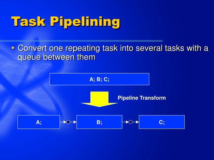 Task Pipelining