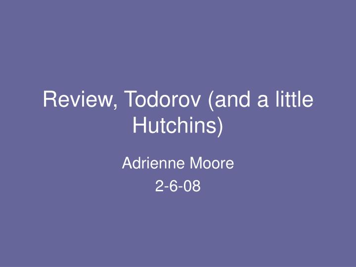 Review todorov and a little hutchins