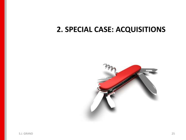 2. SPECIAL CASE: ACQUISITIONS