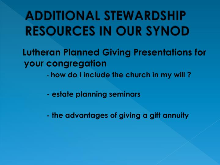 ADDITIONAL STEWARDSHIP RESOURCES IN OUR SYNOD