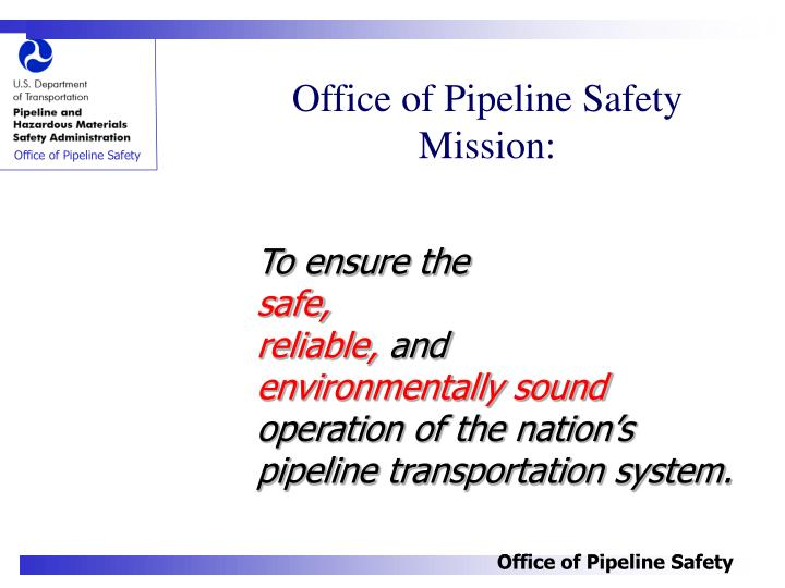 Office of Pipeline Safety Mission: