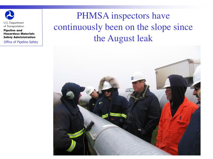 PHMSA inspectors have continuously been on the slope since the August leak