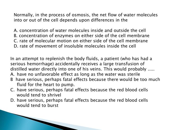Normally, in the process of osmosis, the net flow of water molecules into or out of the cell depends upon differences in the
