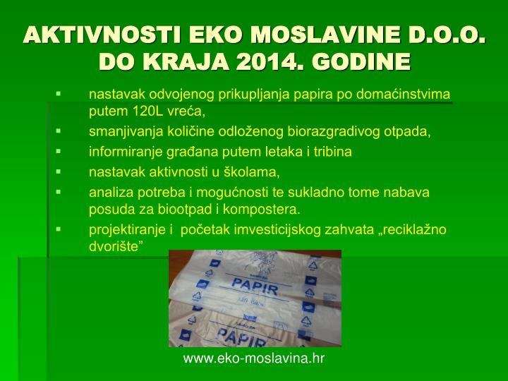 AKTIVNOSTI EKO MOSLAVINE D.O.O. DO KRAJA 2014. GODINE