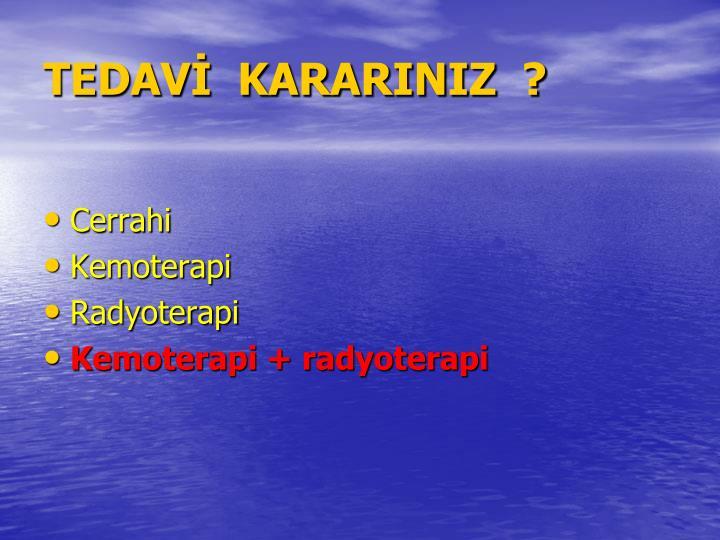 TEDAV  KARARINIZ  ?