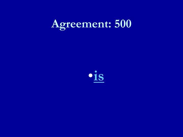 Agreement: 500