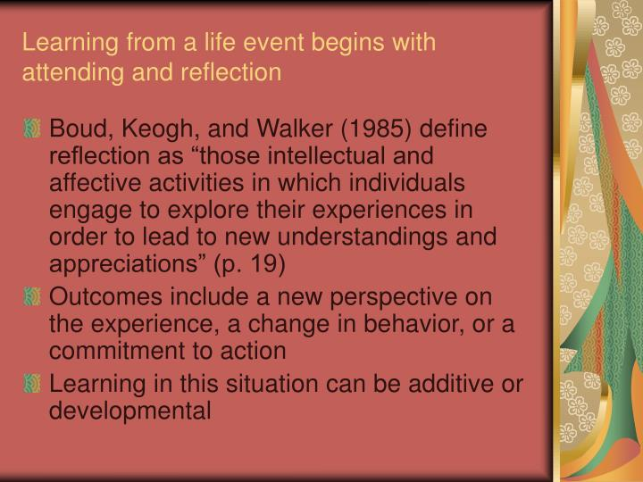 Learning from a life event begins with attending and reflection