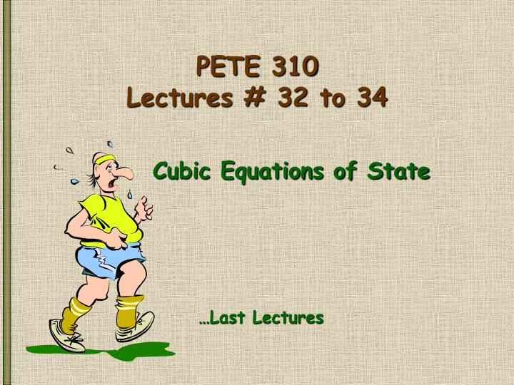 Pete 310 lectures 32 to 34