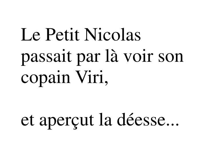 Le Petit Nicolas passait par là voir son copain Viri,