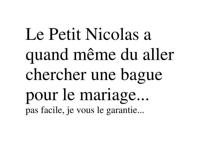 Le Petit Nicolas a quand même du aller chercher une bague pour le mariage...