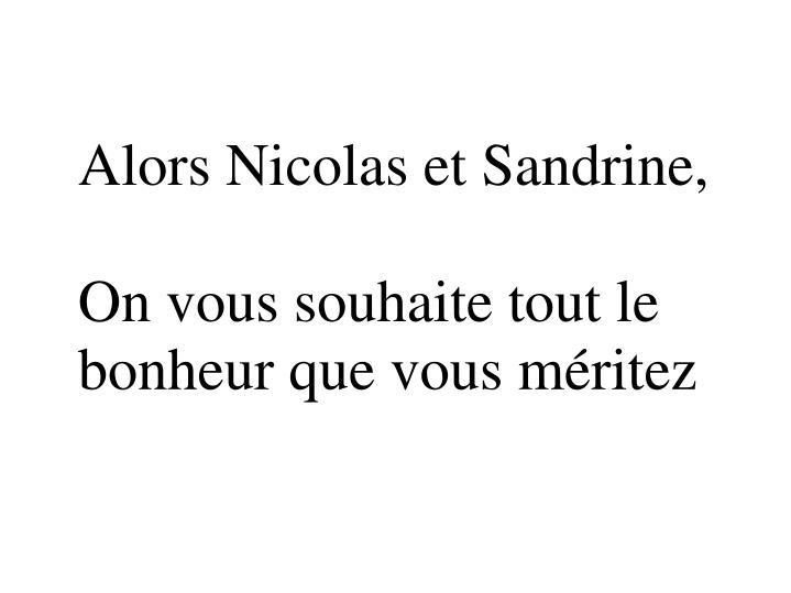 Alors Nicolas et Sandrine,