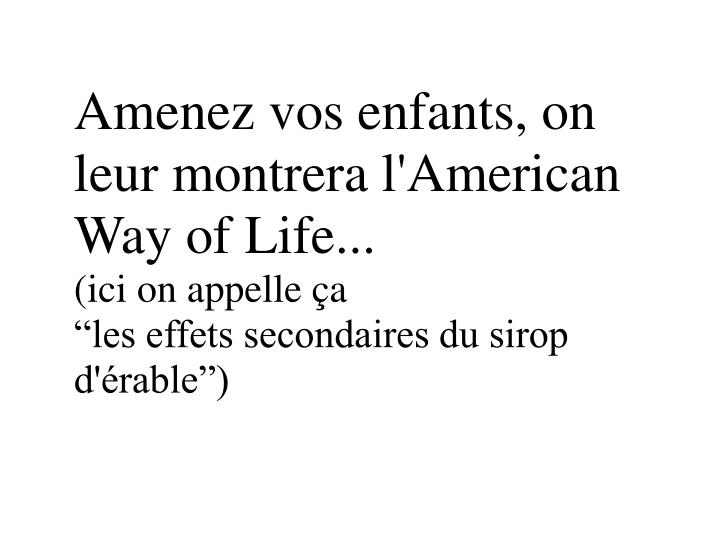 Amenez vos enfants, on leur montrera l'American Way of Life...