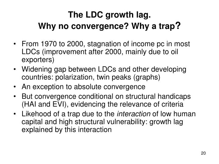 The LDC growth lag.                                                        Why no convergence? Why a trap
