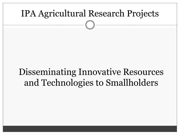 IPA Agricultural Research Projects