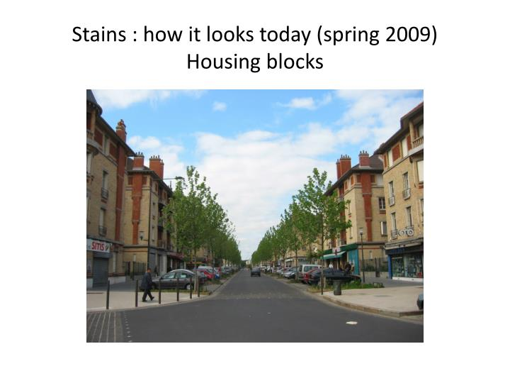 Stains : how it looks today (spring 2009)