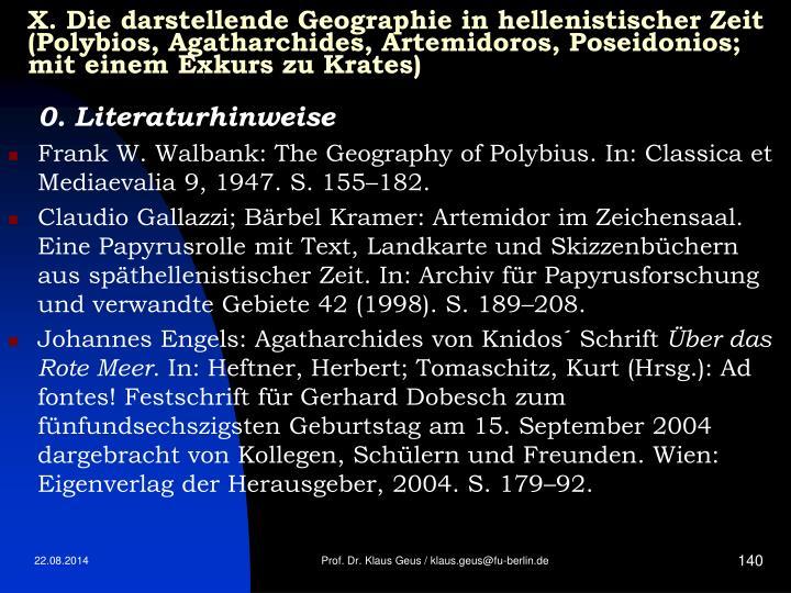 X. Die darstellende Geographie in hellenistischer Zeit (Polybios, Agatharchides, Artemidoros, Poseidonios; mit einem Exkurs zu Krates)
