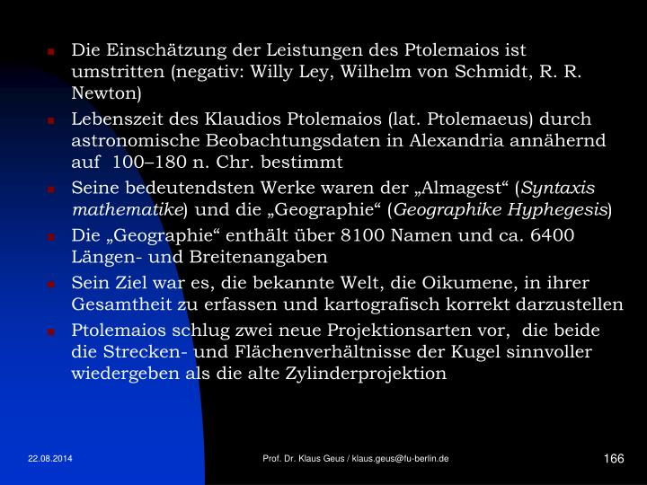 Die Einschätzung der Leistungen des Ptolemaios ist umstritten (negativ: Willy Ley, Wilhelm von Schmidt, R. R. Newton)