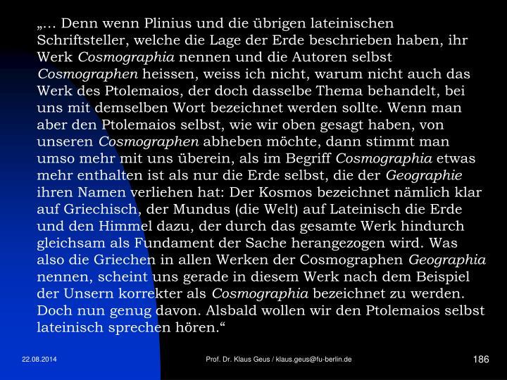 """""""… Denn wenn Plinius und die übrigen lateinischen Schriftsteller, welche die Lage der Erde beschrieben haben, ihr Werk"""