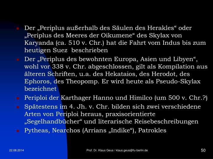 """Der """"Periplus außerhalb des Säulen des Herakles"""" oder """"Periplus des Meeres der Oikumene"""" des Skylax von Karyanda (ca. 510 v. Chr.) hat die Fahrt vom Indus bis zum heutigen Suez  beschrieben"""