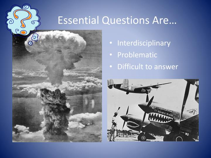 Essential Questions Are…