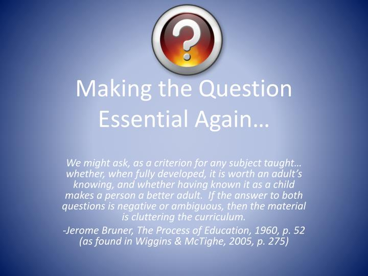 Making the question essential again