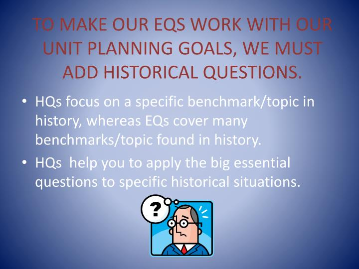 TO MAKE OUR EQS WORK WITH OUR UNIT PLANNING GOALS, WE MUST ADD HISTORICAL QUESTIONS.