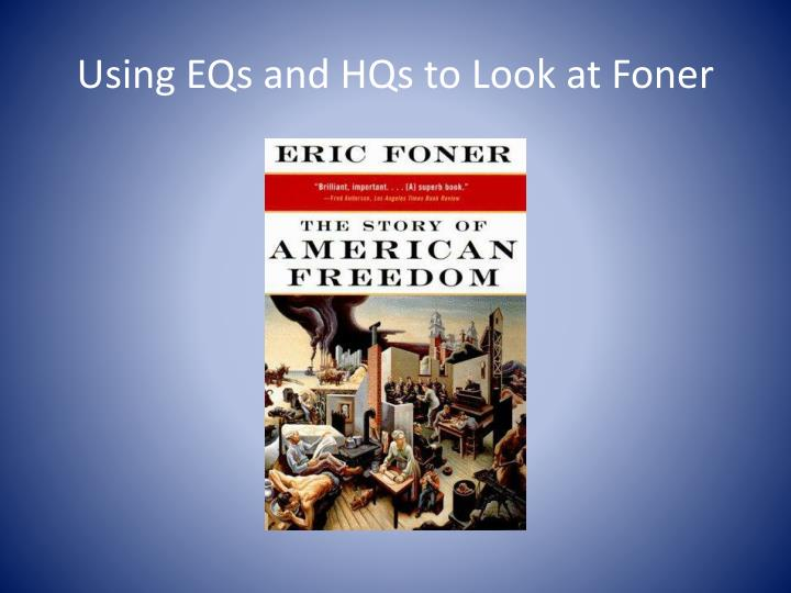 Using EQs and HQs to Look at Foner