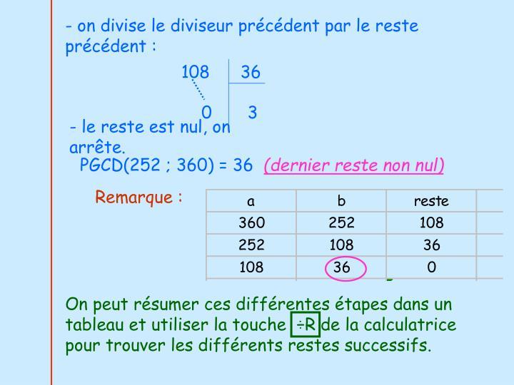 - on divise le diviseur précédent par le reste précédent: