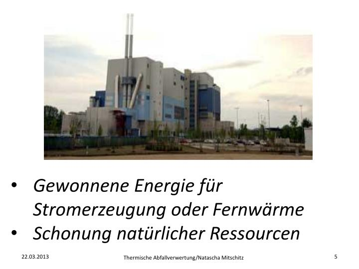 Gewonnene Energie für Stromerzeugung oder Fernwärme