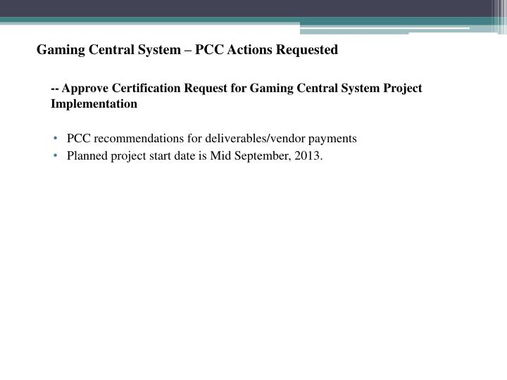 Gaming Central System – PCC Actions Requested