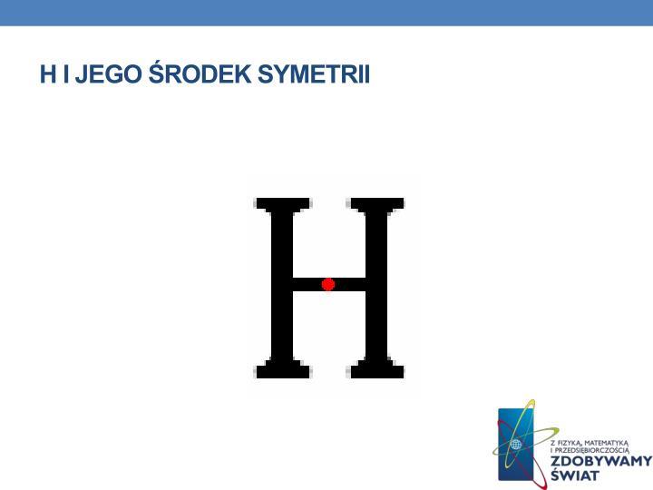 H i jego środek symetrii