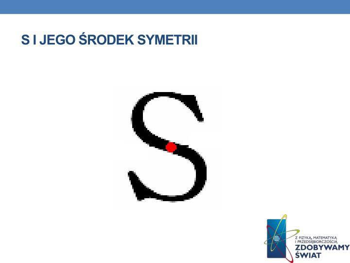 S i jego środek symetrii