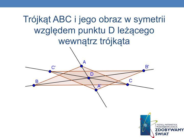 Trójkąt ABC i jego obraz w symetrii względem punktu D leżącego