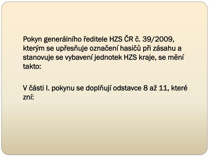Pokyn generálního ředitele HZS ČR č. 39/2009, kterým se upřesňuje označení hasičů při zásahu a stanovuje se vybavení jednotek HZS kraje, se mění takto: