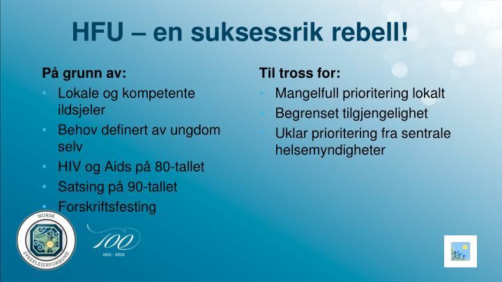 HFU – en suksessrik rebell!