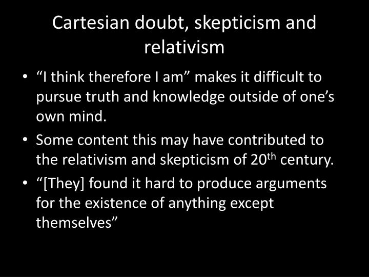 Cartesian doubt, skepticism and relativism