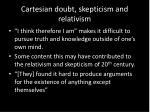 cartesian doubt skepticism and relativism