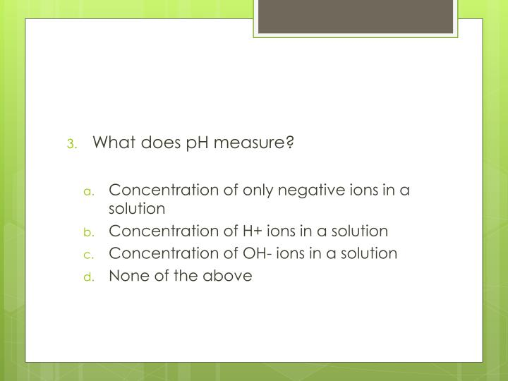 What does pH measure?