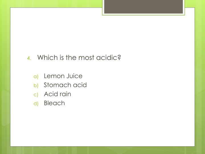 Which is the most acidic?