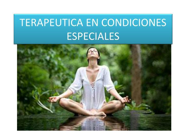 TERAPEUTICA EN CONDICIONES ESPECIALES