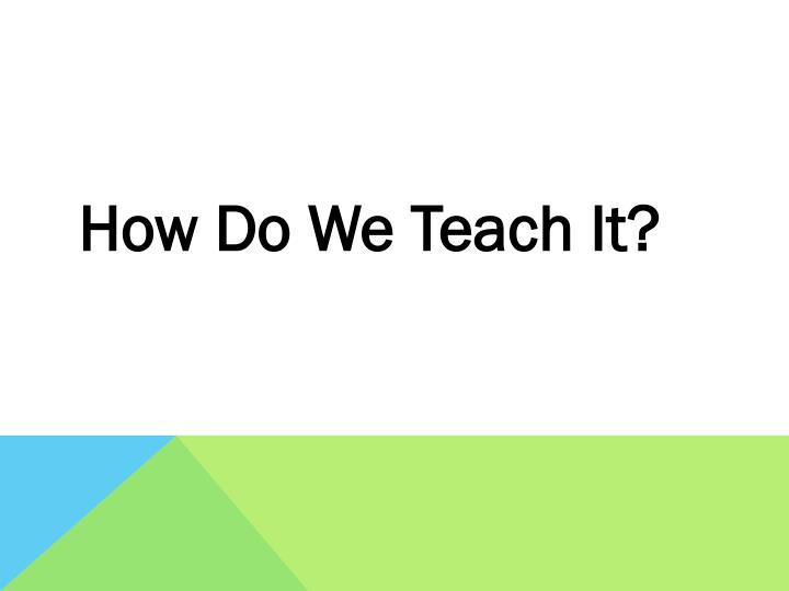 How Do We Teach It?