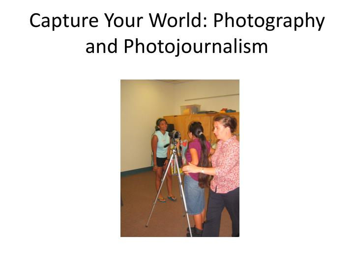 Capture Your World: Photography and Photojournalism