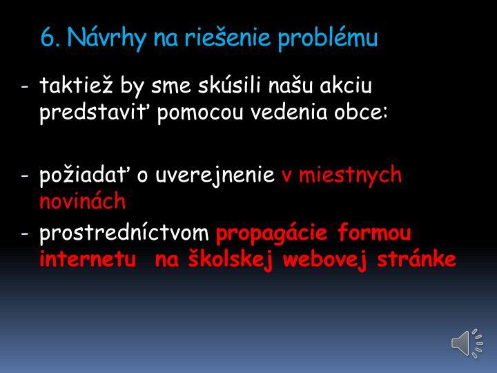 6. Návrhy na riešenie problému