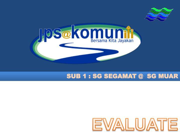 SUB 1 : SG SEGAMAT @  SG MUAR
