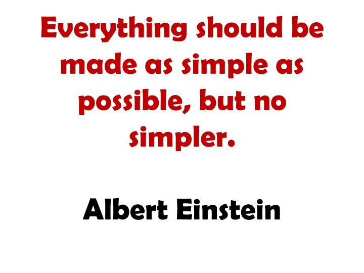 Everything should be made as simple as possible but no simpler albert einstein