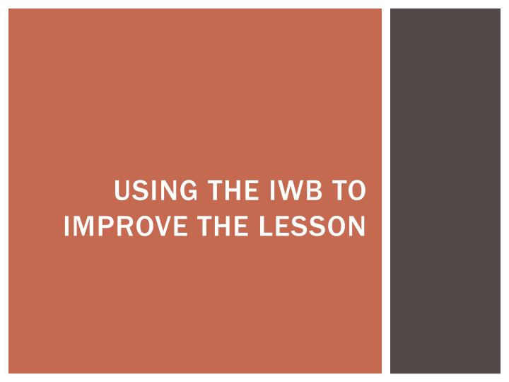 Using the IWB to improve the lesson