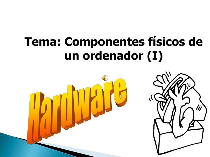 Tema: Componentes físicos de un ordenador (I)