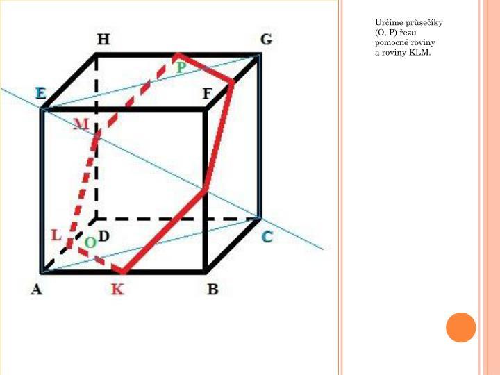 Určíme průsečíky  (O, P) řezu pomocné roviny