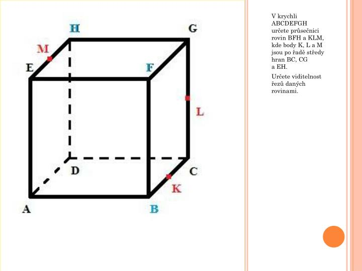 V krychli ABCDEFGH určete průsečnici rovin BFH a KLM, kde body K, L a M jsou po řadě středy hran BC, CG