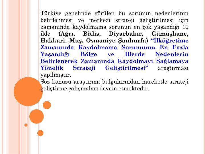 Trkiye genelinde grlen bu sorunun nedenlerinin belirlenmesi ve merkezi strateji gelitirilmesi iin zamannda kaydolmama sorunun en ok yaand 10 ilde